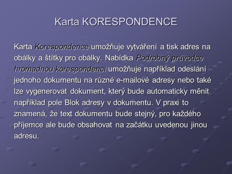 Karta KORESPONDENCE Karta Korespondence umožňuje vytváření a tisk adres na obálky a štítky pro obálky. Nabídka Podrobný průvodce hromadnou koresponden
