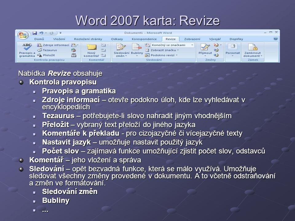 Word 2007 karta: Revize Nabídka Revize obsahuje Kontrola pravopisu  Pravopis a gramatika  Zdroje informací – otevře podokno úloh, kde lze vyhledávat