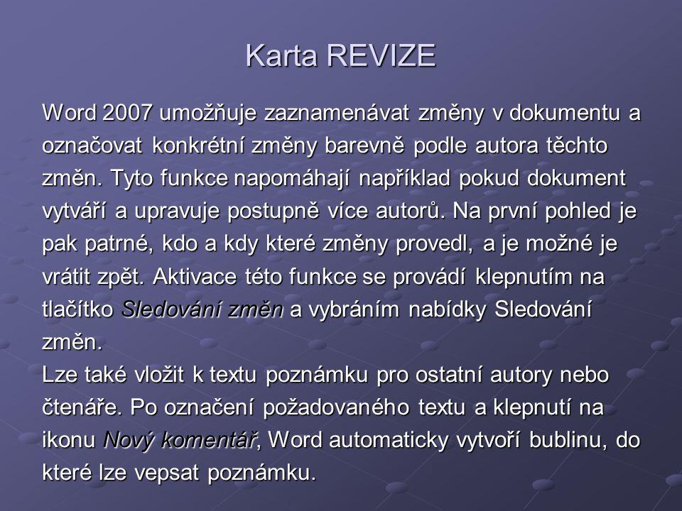 Karta REVIZE Word 2007 umožňuje zaznamenávat změny v dokumentu a označovat konkrétní změny barevně podle autora těchto změn. Tyto funkce napomáhají na