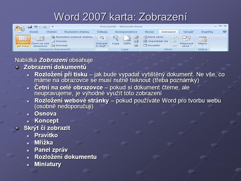 Word 2007 karta: Zobrazení Nabídka Zobrazení obsahuje Zobrazení dokumentů  Rozložení při tisku – jak bude vypadat vytištěný dokument. Ne vše, co máme