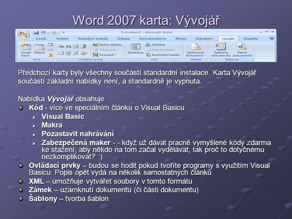 Word 2007 karta: Vývojář Předchozí karty byly všechny součástí standardní instalace. Karta Vývojář součástí základní nabídky není, a standardně je vyp