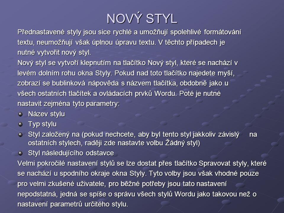 NOVÝ STYL Přednastavené styly jsou sice rychlé a umožňují spolehlivé formátování textu, neumožňují však úplnou úpravu textu. V těchto případech je nut