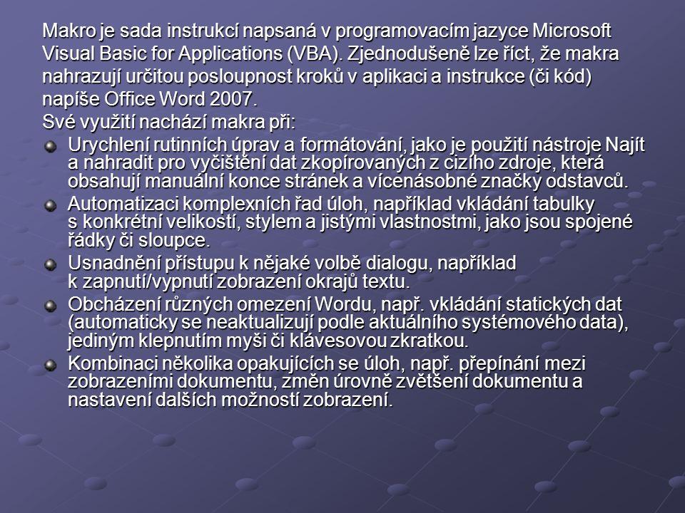 Makro je sada instrukcí napsaná v programovacím jazyce Microsoft Visual Basic for Applications (VBA). Zjednodušeně lze říct, že makra nahrazují určito