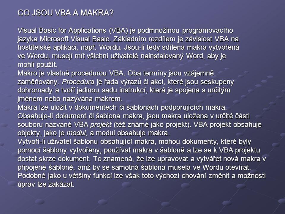 CO JSOU VBA A MAKRA? Visual Basic for Applications (VBA) je podmnožinou programovacího jazyka Microsoft Visual Basic. Základním rozdílem je závislost