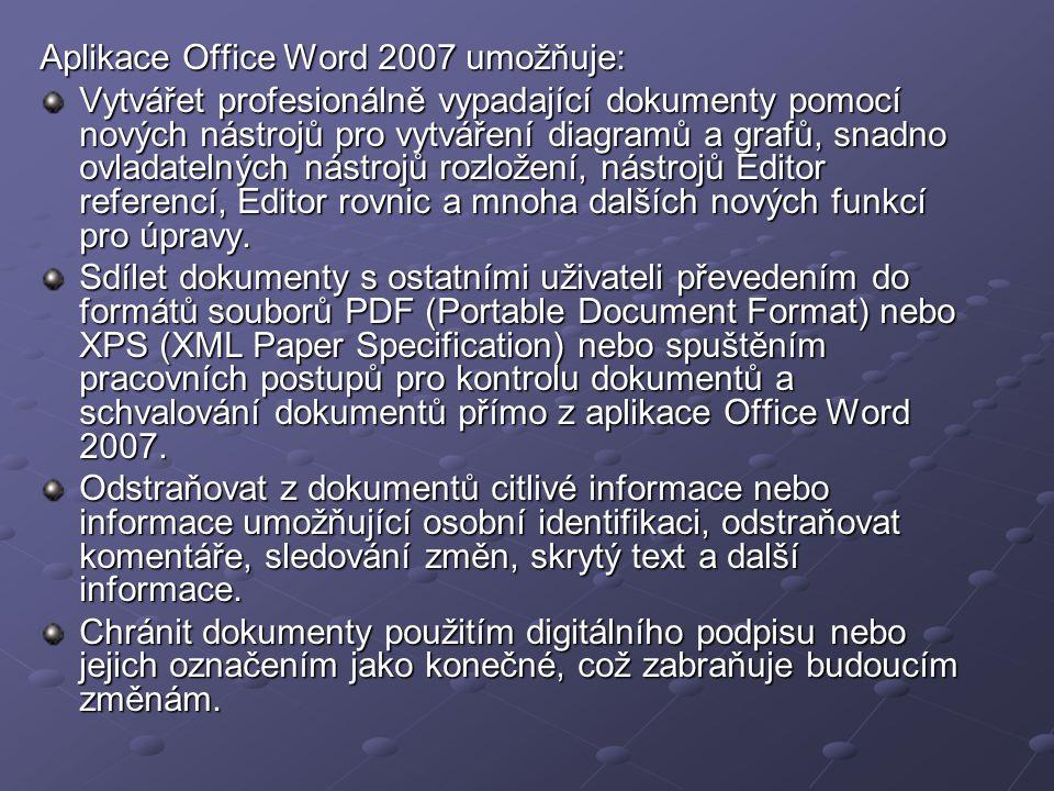 Aplikace Office Word 2007 umožňuje: Vytvářet profesionálně vypadající dokumenty pomocí nových nástrojů pro vytváření diagramů a grafů, snadno ovladate