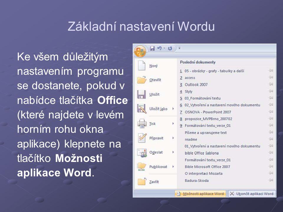Základní nastavení Wordu Ke všem důležitým nastavením programu se dostanete, pokud v nabídce tlačítka Office (které najdete v levém horním rohu okna a