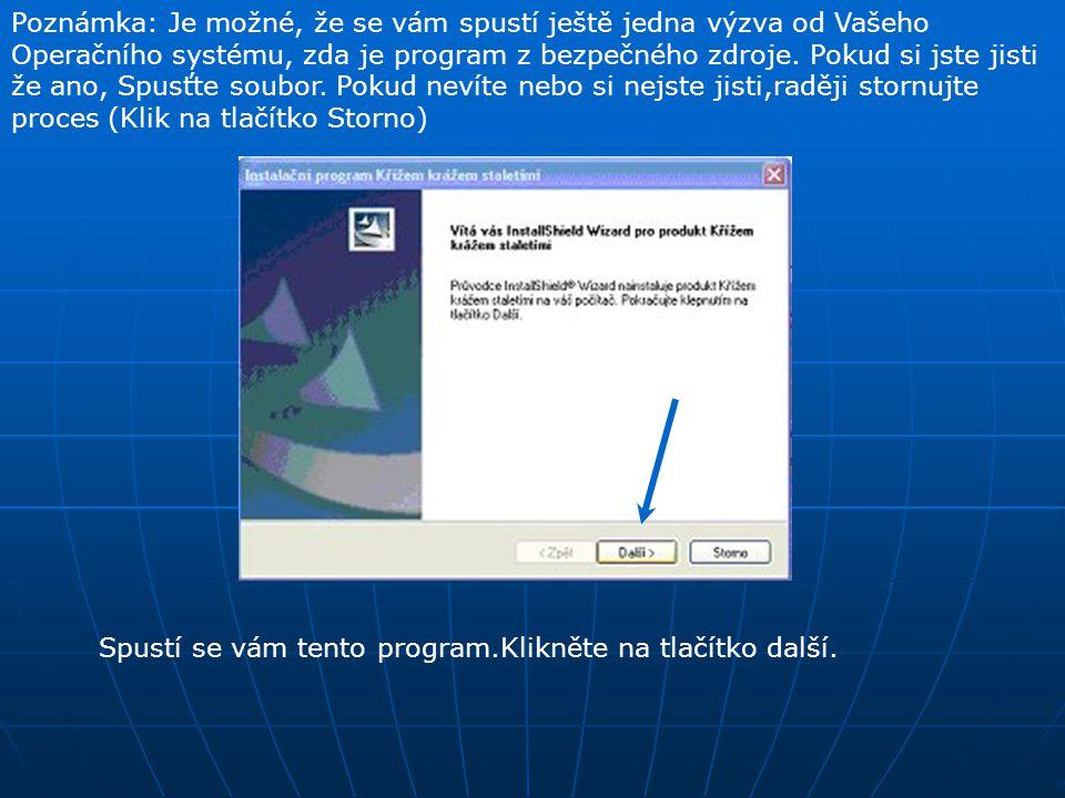 Poznámka: Je možné, že se vám spustí ještě jedna výzva od Vašeho Operačního systému, zda je program z bezpečného zdroje.