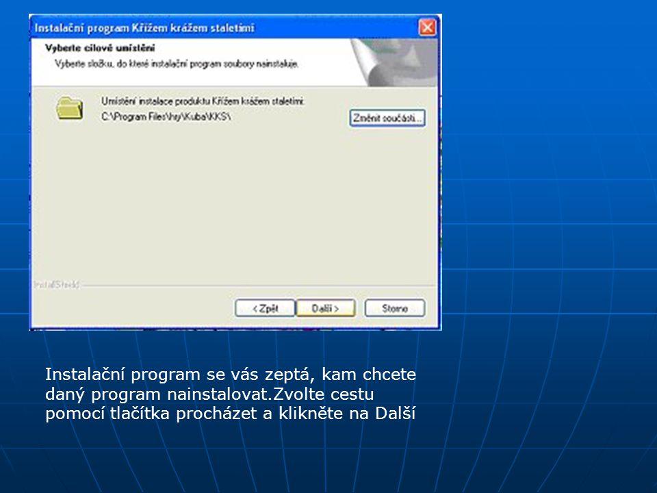 Instalační program se vás zeptá, kam chcete daný program nainstalovat.Zvolte cestu pomocí tlačítka procházet a klikněte na Další