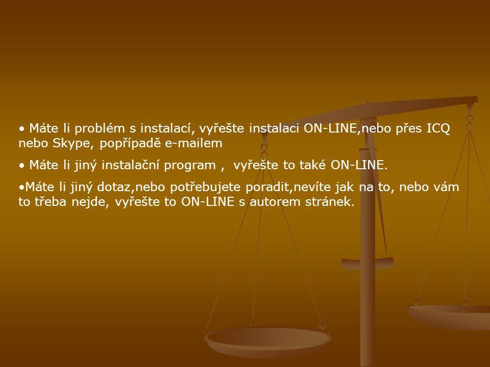 • Máte li problém s instalací, vyřešte instalaci ON-LINE,nebo přes ICQ nebo Skype, popřípadě e-mailem • Máte li jiný instalační program, vyřešte to také ON-LINE.