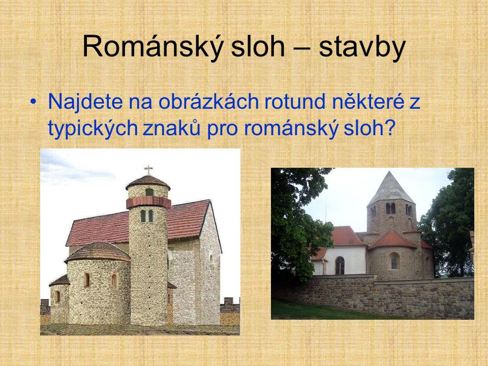 Románský sloh - stavby •Typickou stavbou románského slohu byla rotunda •Rotunda je kostel, který se stavěl ve tvaru kruhu •V rotundách se konaly bohoslužby •Jelikož však byl vnitřek rotundy velmi malý, předpokládá se, že byly bohoslužby navštěvovány ze začátku pouze knížaty s jejich rodinami