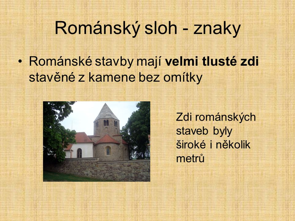 Románský sloh •Jedná se o stavební a umělecký styl, který se uplatňoval ve středověku přibližně od 11.