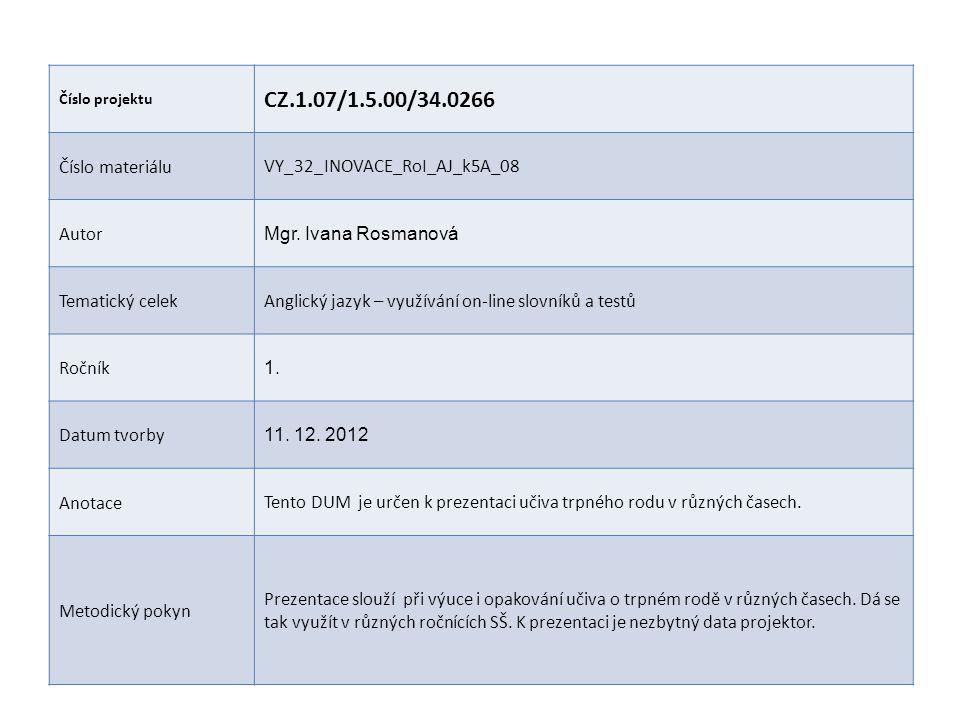 Číslo projektu CZ.1.07/1.5.00/34.0266 Číslo materiáluVY_32_INOVACE_RoI_AJ_k5A_08 Autor Mgr. Ivana Rosmanová Tematický celekAnglický jazyk – využívání