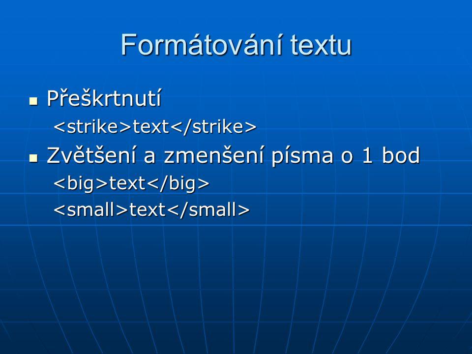 Formátování textu  Přeškrtnutí text text  Zvětšení a zmenšení písma o 1 bod text text