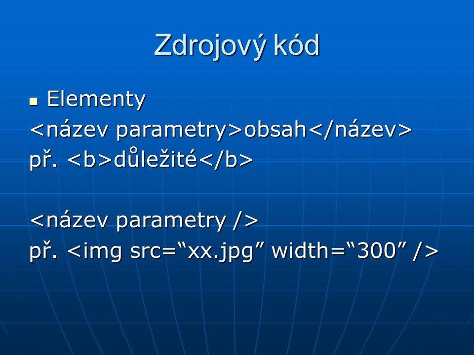 Zdrojový kód  Elementy obsah obsah př. důležité př. důležité př. př.