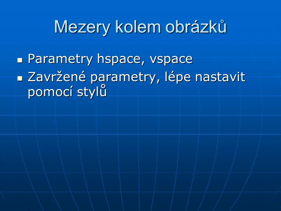 Mezery kolem obrázků  Parametry hspace, vspace  Zavržené parametry, lépe nastavit pomocí stylů
