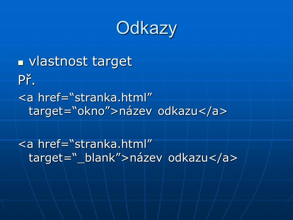 Odkazy  vlastnost target Př. název odkazu název odkazu
