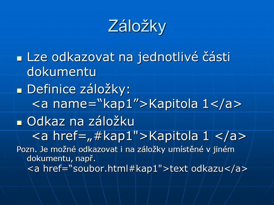 Záložky  Lze odkazovat na jednotlivé části dokumentu  Definice záložky: Kapitola 1  Definice záložky: Kapitola 1  Odkaz na záložku Kapitola 1  Odkaz na záložku Kapitola 1 Pozn.