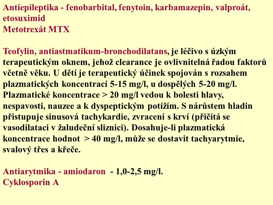 Antiepileptika - fenobarbital, fenytoin, karbamazepin, valproát, etosuximid Metotrexát MTX Teofylin, antiastmatikum-bronchodilatans, je léčivo s úzkým