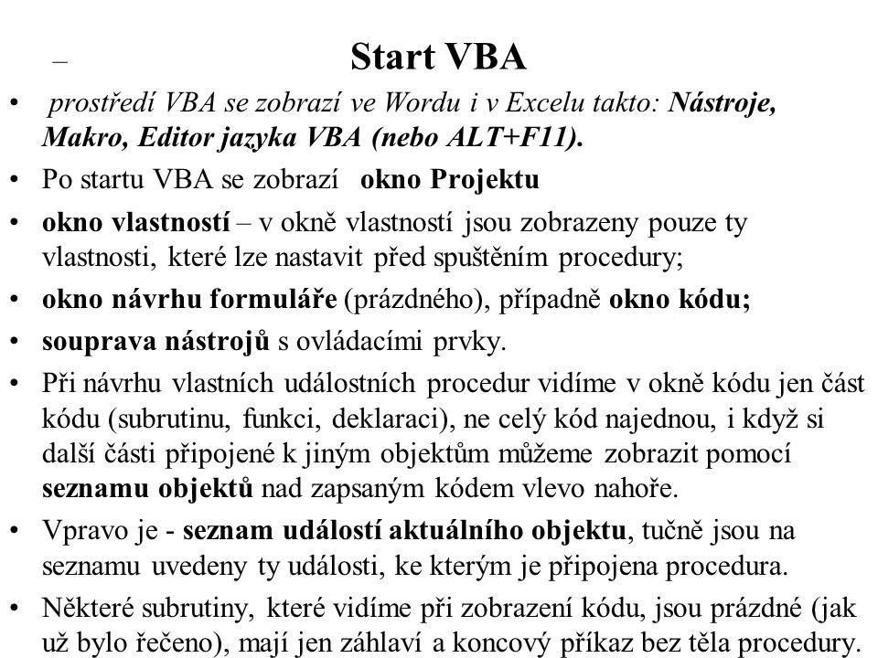 Start VBA – • prostředí VBA se zobrazí ve Wordu i v Excelu takto: Nástroje, Makro, Editor jazyka VBA (nebo ALT+F11).