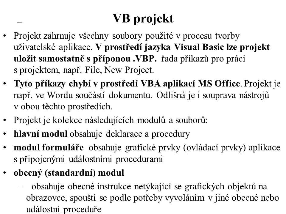 VB projekt – •Projekt zahrnuje všechny soubory použité v procesu tvorby uživatelské aplikace.