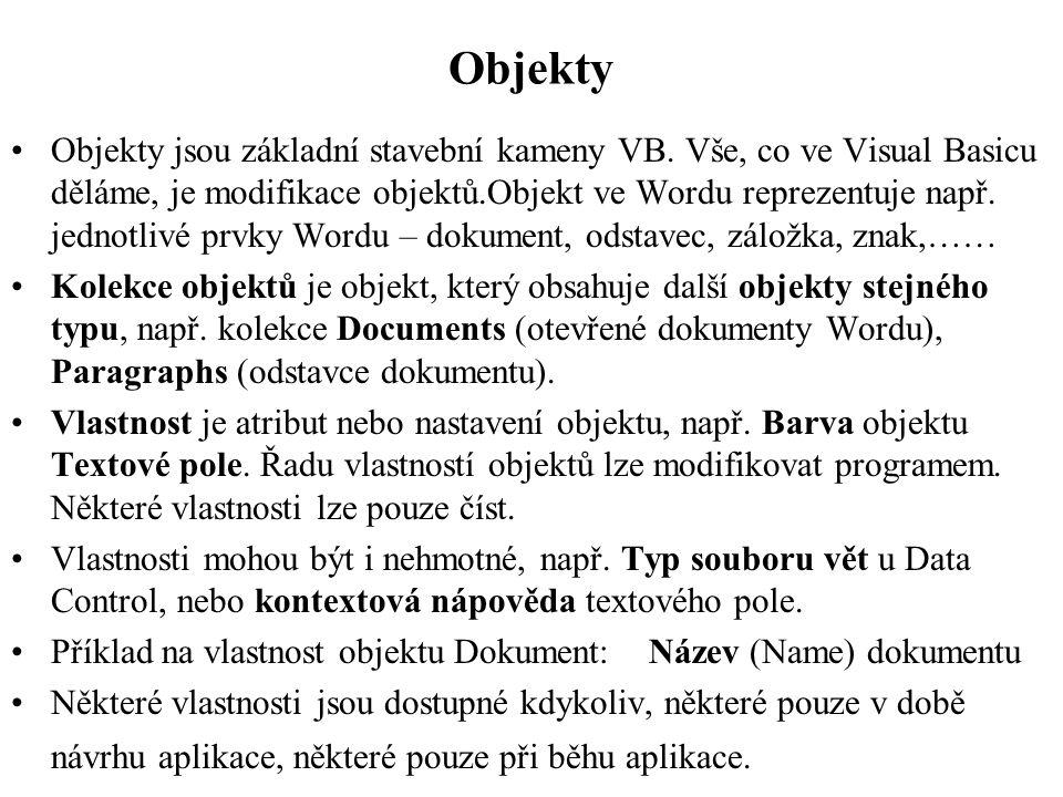 Objekty •Objekty jsou základní stavební kameny VB.