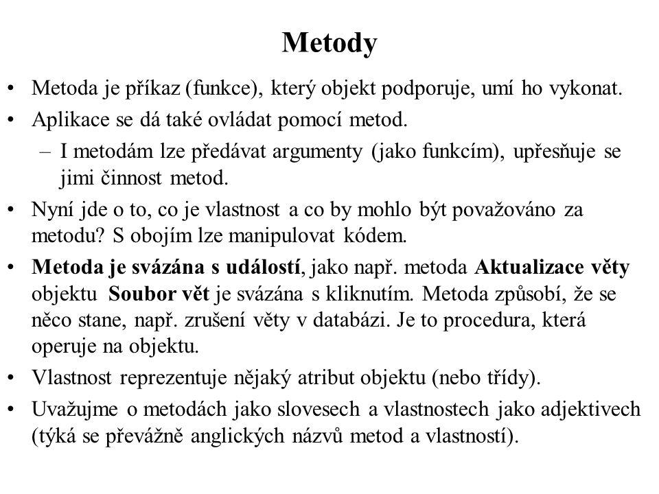 Metody •Metoda je příkaz (funkce), který objekt podporuje, umí ho vykonat.