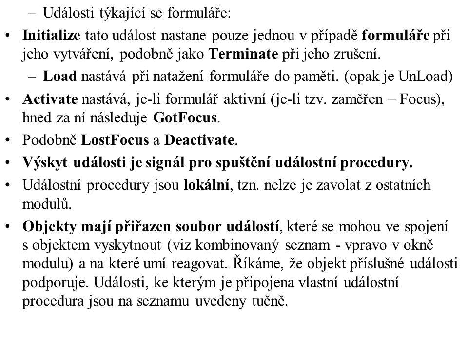 –Události týkající se formuláře: •Initialize tato událost nastane pouze jednou v případě formuláře při jeho vytváření, podobně jako Terminate při jeho zrušení.