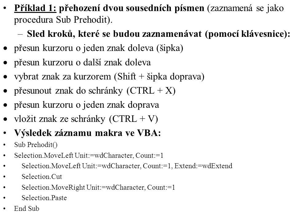 •Příklad 1: přehození dvou sousedních písmen (zaznamená se jako procedura Sub Prehodit).