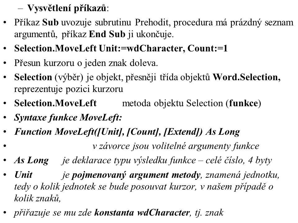 –Vysvětlení příkazů: •Příkaz Sub uvozuje subrutinu Prehodit, procedura má prázdný seznam argumentů, příkaz End Sub ji ukončuje.