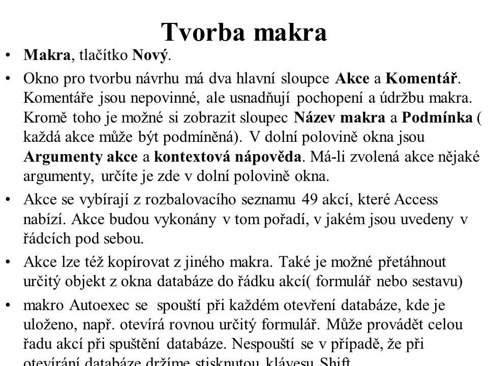Tvorba makra •Makra, tlačítko Nový.•Okno pro tvorbu návrhu má dva hlavní sloupce Akce a Komentář.