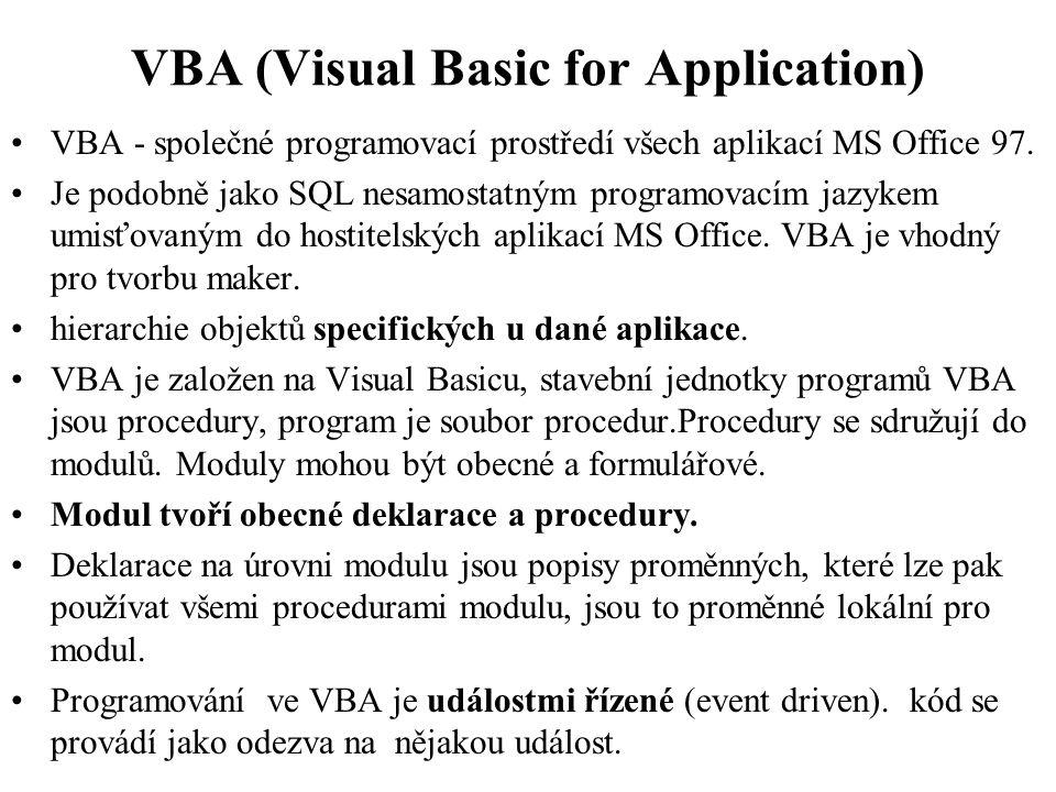 VBA (Visual Basic for Application) •VBA - společné programovací prostředí všech aplikací MS Office 97.