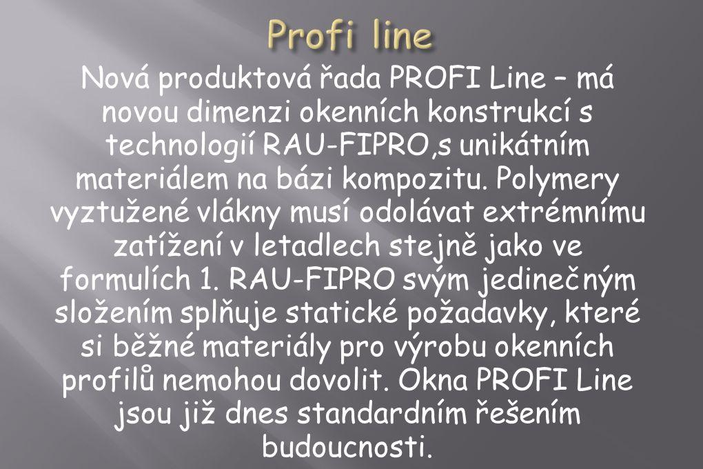 Nová produktová řada PROFI Line – má novou dimenzi okenních konstrukcí s technologií RAU-FIPRO,s unikátním materiálem na bázi kompozitu.