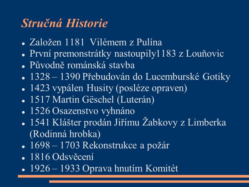 Stručná Historie  Založen 1181 Vilémem z Pulína  První premonstrátky nastoupily1183 z Louňovic  Původně románská stavba  1328 – 1390 Přebudován do