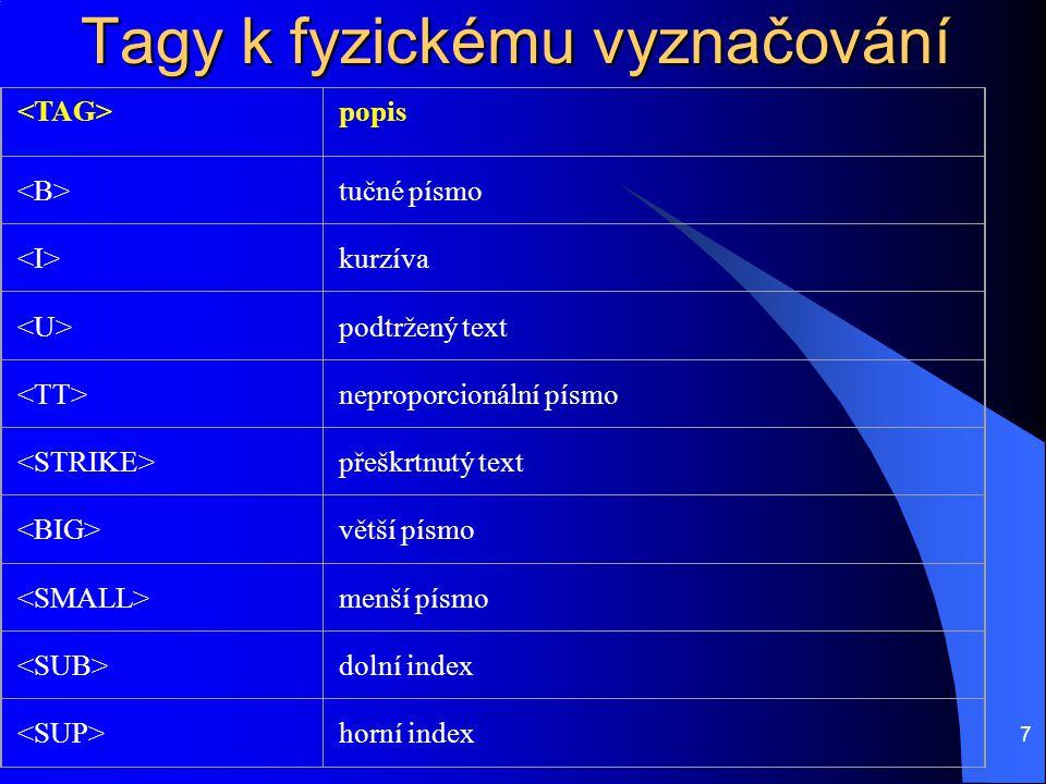 7 popis tučné písmo kurzíva podtržený text neproporcionální písmo přeškrtnutý text větší písmo menší písmo dolní index horní index Tagy k fyzickému vy