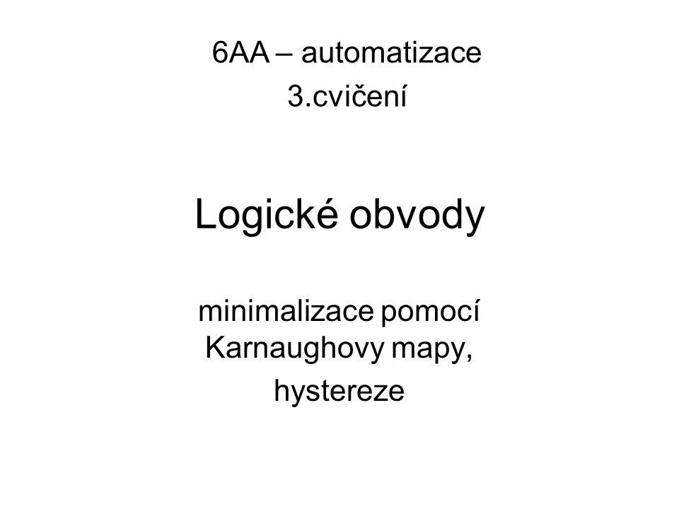 Logické obvody minimalizace pomocí Karnaughovy mapy, hystereze 6AA – automatizace 3.cvičení