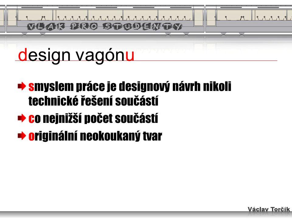 design vagónu smyslem práce je designový návrh nikoli technické řešení součástí co nejnižší počet součástí originální neokoukaný tvar