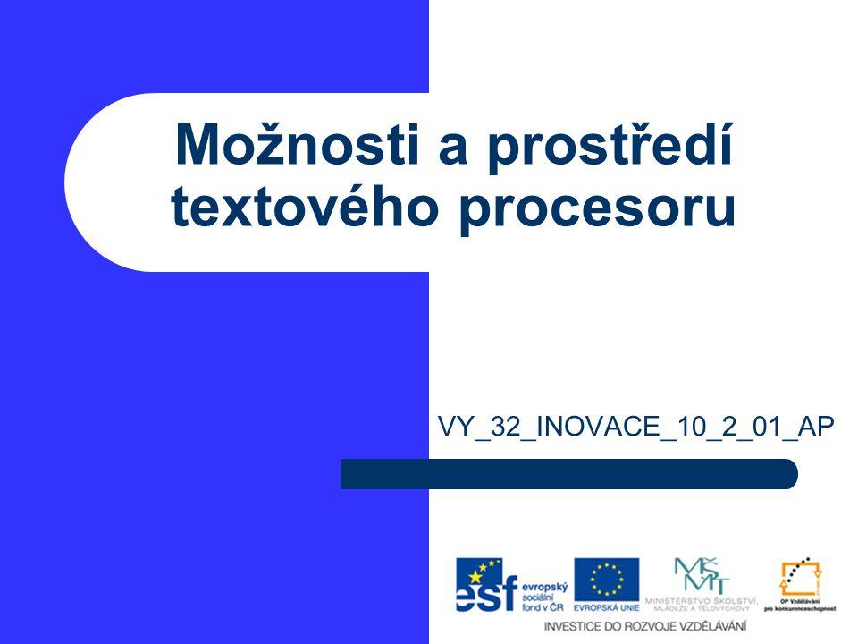 Možnosti a prostředí textového procesoru VY_32_INOVACE_10_2_01_AP