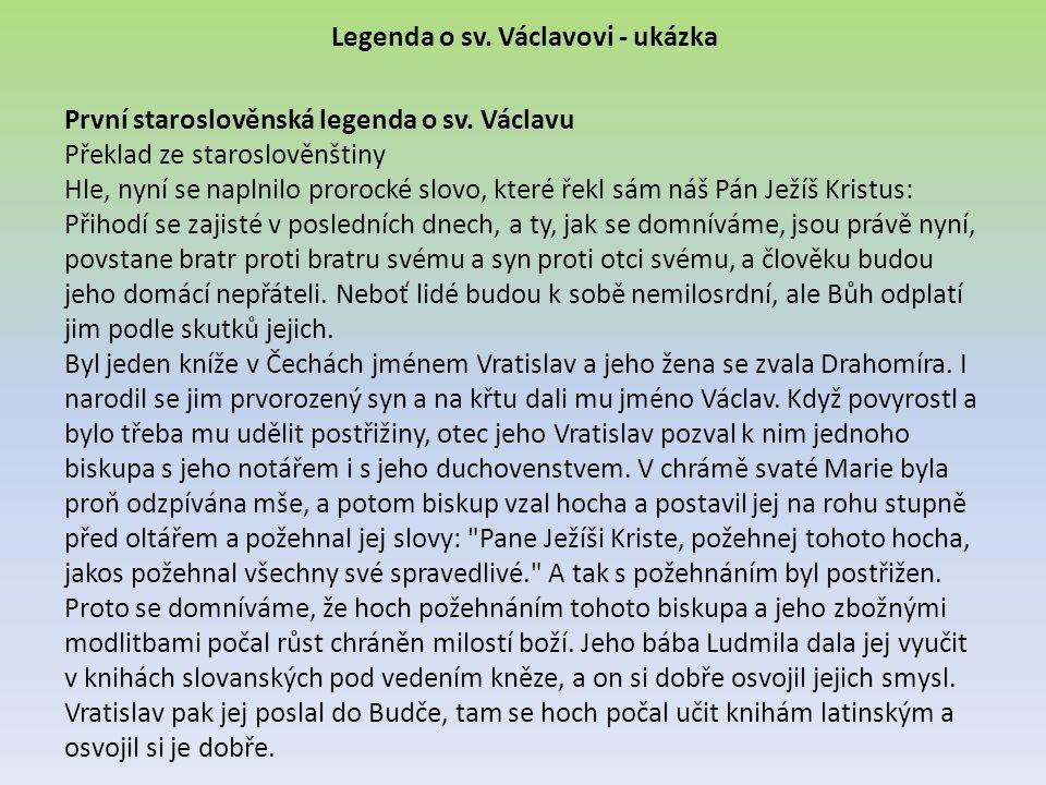 Legenda o sv. Václavovi - ukázka První staroslověnská legenda o sv. Václavu Překlad ze staroslověnštiny Hle, nyní se naplnilo prorocké slovo, které ře