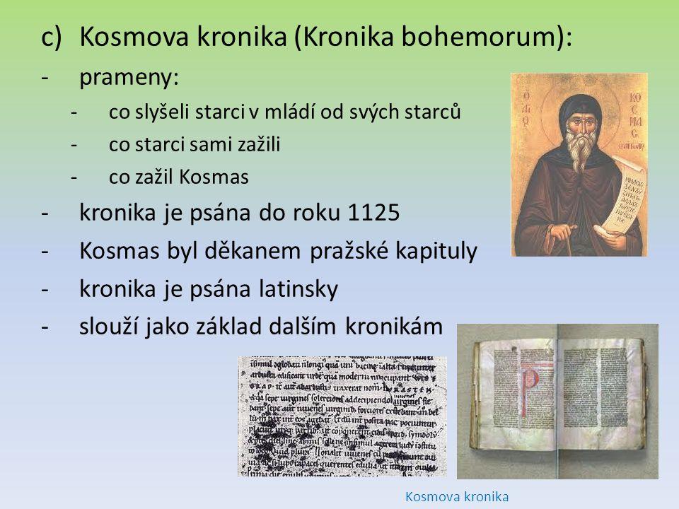c)Kosmova kronika (Kronika bohemorum): -prameny: -co slyšeli starci v mládí od svých starců -co starci sami zažili -co zažil Kosmas -kronika je psána