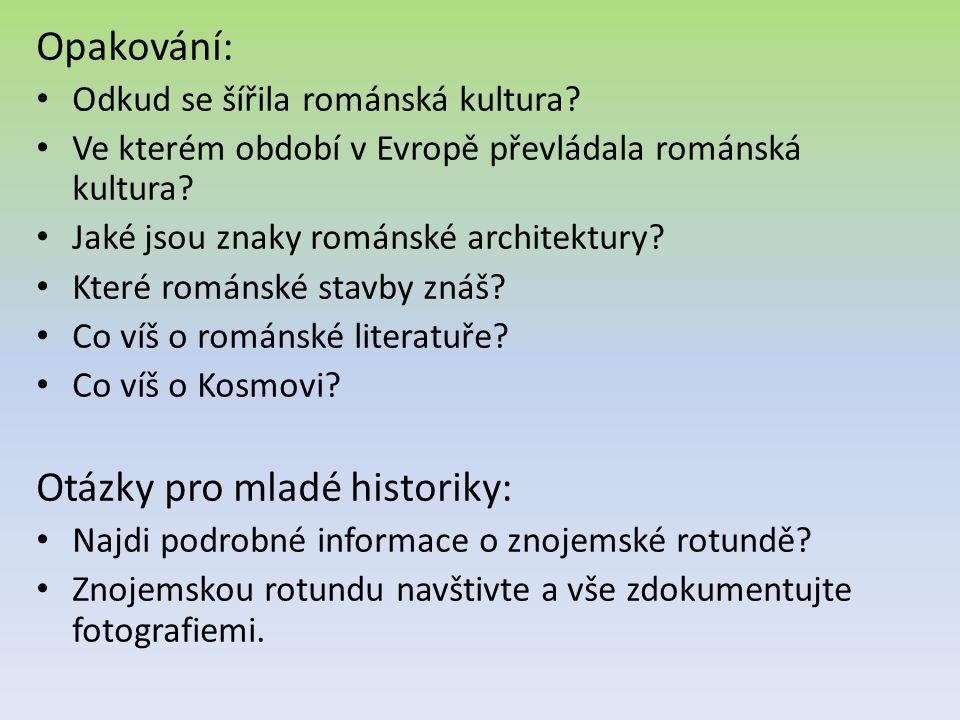 Opakování: • Odkud se šířila románská kultura? • Ve kterém období v Evropě převládala románská kultura? • Jaké jsou znaky románské architektury? • Kte