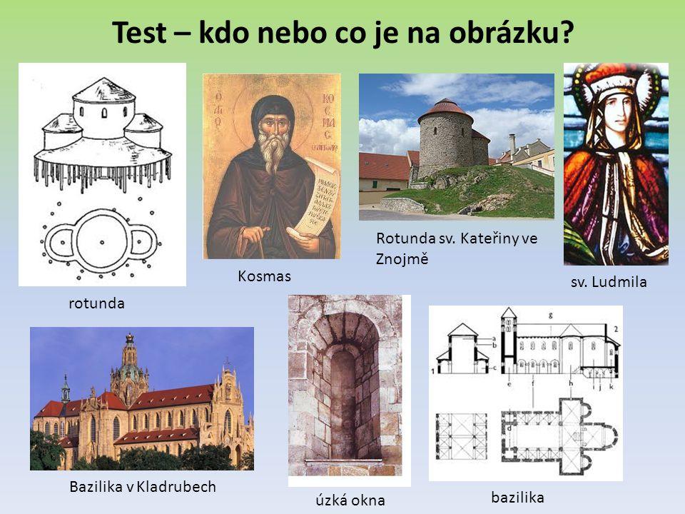 Test – kdo nebo co je na obrázku? rotunda bazilika Kosmas Rotunda sv. Kateřiny ve Znojmě sv. Ludmila úzká okna Bazilika v Kladrubech