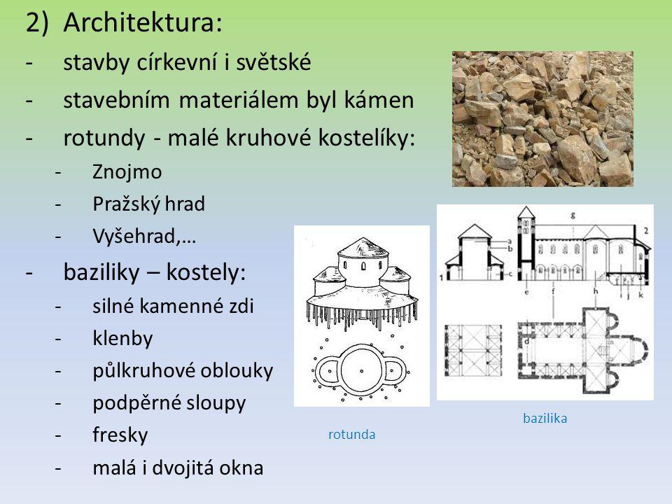 2)Architektura: -stavby církevní i světské -stavebním materiálem byl kámen -rotundy - malé kruhové kostelíky: -Znojmo -Pražský hrad -Vyšehrad,… -bazil