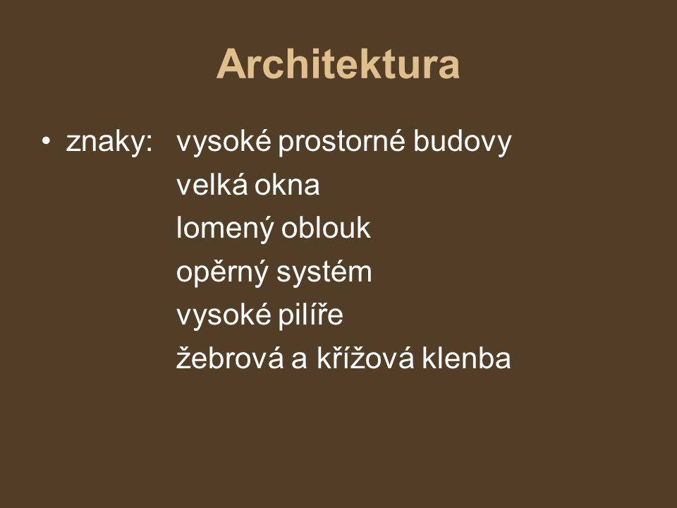 Architektura •znaky: vysoké prostorné budovy velká okna lomený oblouk opěrný systém vysoké pilíře žebrová a křížová klenba