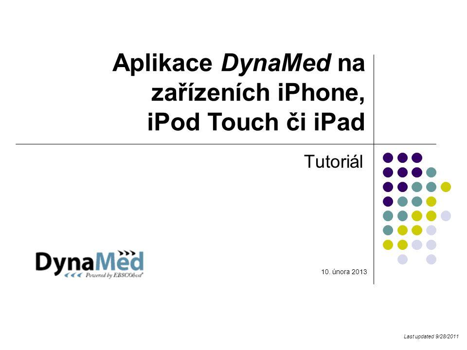 Aplikace DynaMed na zařízeních iPhone, iPod Touch či iPad Tutoriál Last updated 9/28/2011 10. února 2013
