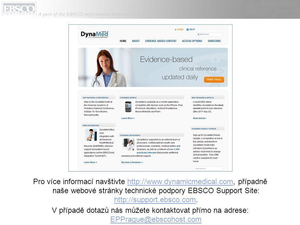 Pro více informací navštivte http://www.dynamicmedical.com, případně naše webové stránky technické podpory EBSCO Support Site: http://support.ebsco.com.http://www.dynamicmedical.com http://support.ebsco.com V případě dotazů nás můžete kontaktovat přímo na adrese: EPPrague@ebscohost.com EPPrague@ebscohost.com