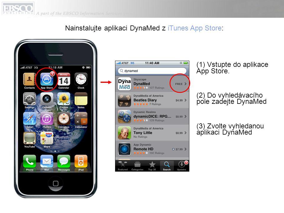 Nainstalujte aplikaci DynaMed z iTunes App Store: (1) Vstupte do aplikace App Store. (2) Do vyhledávacího pole zadejte DynaMed (3) Zvolte vyhledanou a