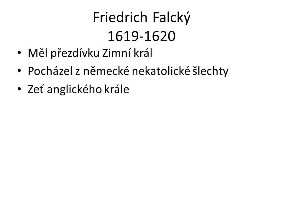 Friedrich Falcký 1619-1620 • Měl přezdívku Zimní král • Pocházel z německé nekatolické šlechty • Zeť anglického krále