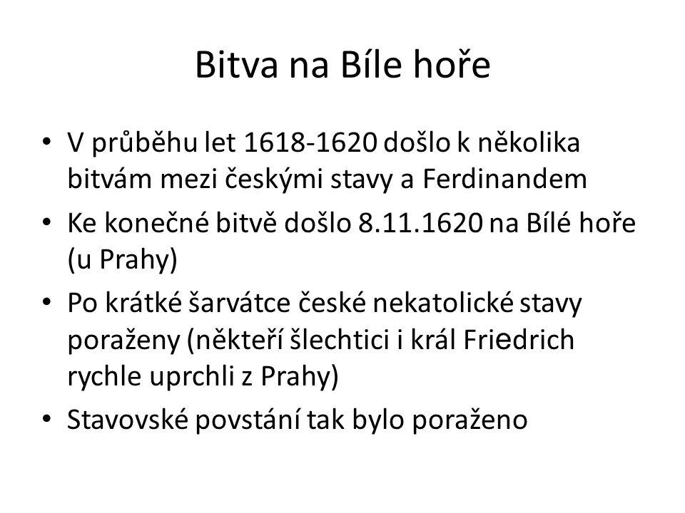 Bitva na Bíle hoře • V průběhu let 1618-1620 došlo k několika bitvám mezi českými stavy a Ferdinandem • Ke konečné bitvě došlo 8.11.1620 na Bílé hoře