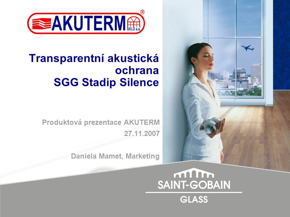 Transparentní akustická ochrana SGG Stadip Silence Produktová prezentace AKUTERM 27.11.2007 Daniela Mamet, Marketing