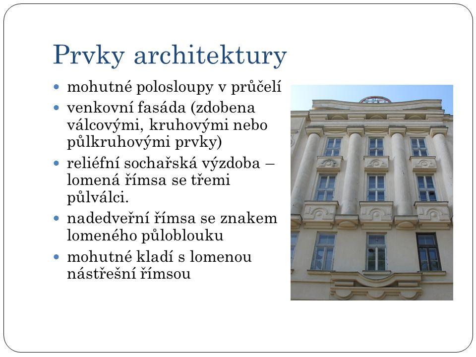 Prvky architektury  mohutné polosloupy v průčelí  venkovní fasáda (zdobena válcovými, kruhovými nebo půlkruhovými prvky)  reliéfní sochařská výzdoba – lomená římsa se třemi půlválci.